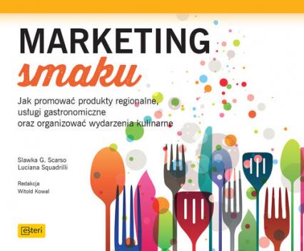 Marketing smaku Jak promować produkty regionalne, usługi gastronomiczne oraz organizować wydarzenia kulinarne - Squadrilli Luciana, Scarso Slawka G. | okładka