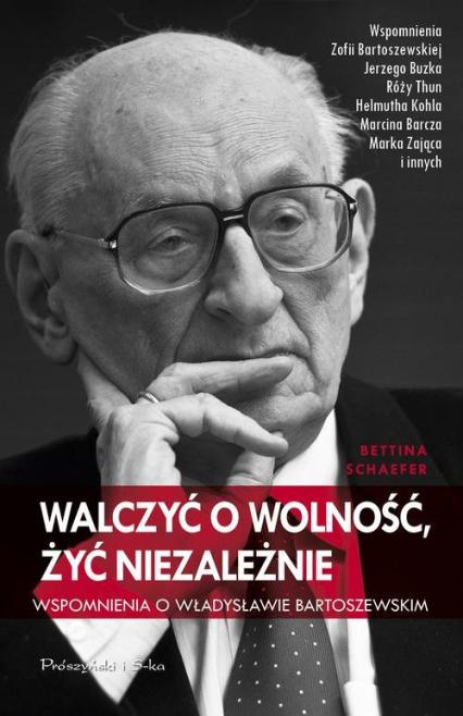 Walczyć o wolność, żyć niezależnie. Wspomnienia o Władysławie Bartoszewskim - Schaefer Bettina | okładka
