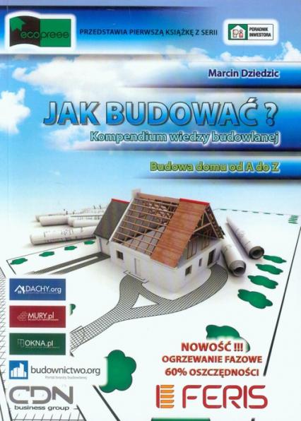 Jak budować? Kompendium wiedzy budowlanej Budowa domu od A do Z - Marcin Dziedzic   okładka