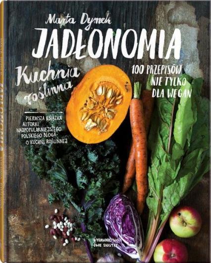 Jadłonomia Kuchnia roślinna – 100 przepisów nie tylko dla wegan - Marta Dymek | okładka