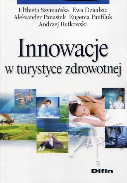 Innowacje w turystyce zdrowotnej - Szymańska Elżbieta, Dziedzic Ewa, Panasiuk Al | okładka