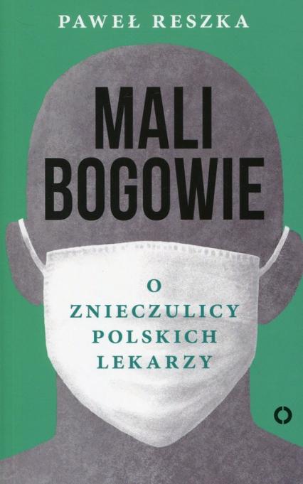 Mali bogowie O znieczulicy polskich lekarzy - Paweł Reszka | okładka