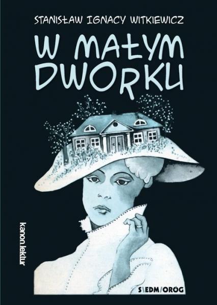 W małym dworku - Witkiewicz Stanisław Ignacy | okładka