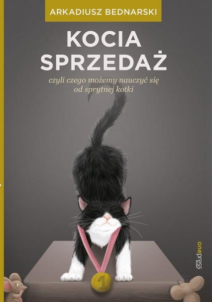 Kocia sprzedaż czyli czego możemy nauczyć się od sprytnej kotki - Arkadiusz Bednarski | okładka