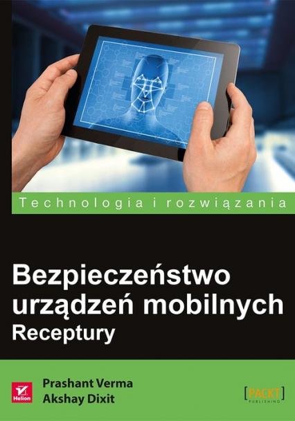 Bezpieczeństwo urządzeń mobilnych Receptury - Prashant Verma, Akshay Dixit | okładka