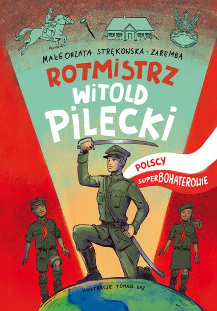 Rotmistrz Witold Pilecki Polscy superbohaterowie - Małgorzata Strękowska-Zaremba | okładka