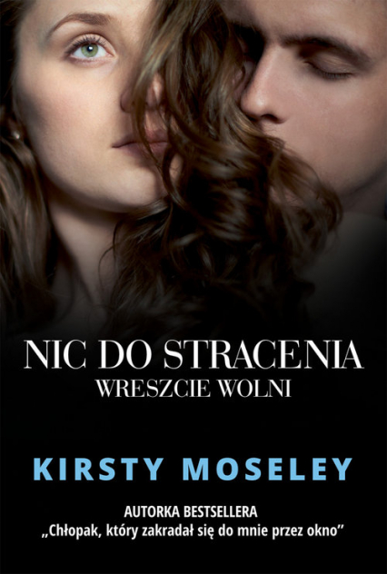 Nic do stracenia Wreszcie wolni - Kirsty Moseley | okładka