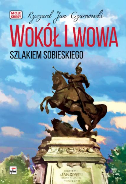 Wokół Lwowa Szlakiem Sobieskiego - Czarnowski Ryszard Jan | okładka
