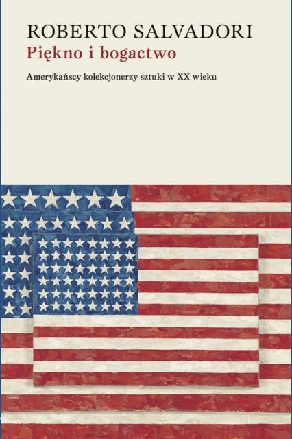 Piękno i bogactwo Amerykańscy kolekcjonerzy sztuki w XX wieku - Roberto Salvadori | okładka