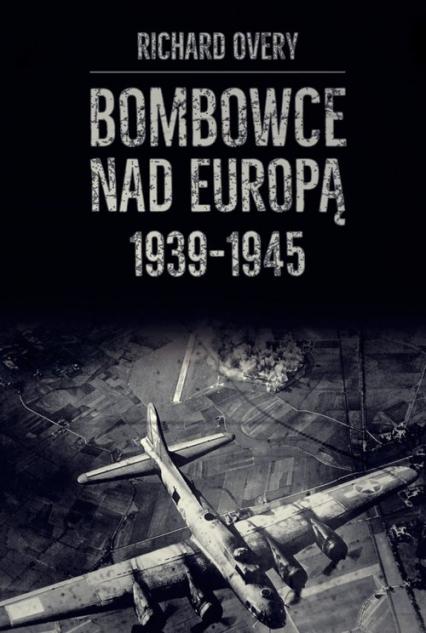 Bombowce nad Europą 1939-1945 - Richard Overy | okładka