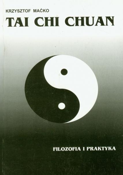 Tai Chi Chuan Filozofia i praktyka - Krzysztof Maćko | okładka