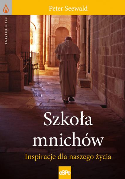 Szkoła mnichów Inspiracje dla naszego życia - Peter Seewald   okładka