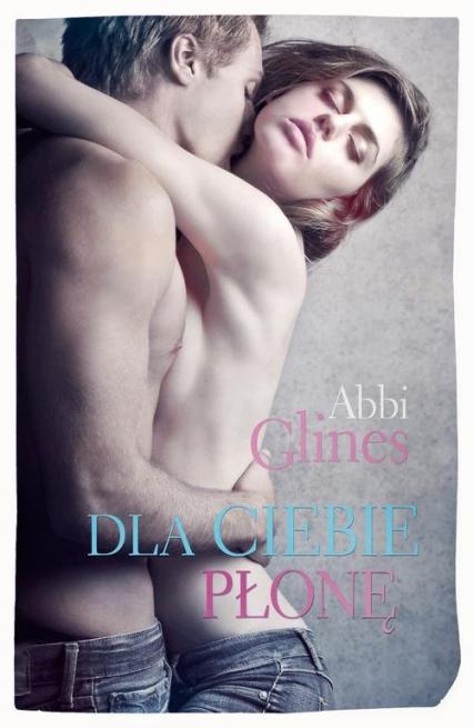 Dla Ciebie płonę - Abbi Glines | okładka