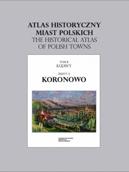 Koronowo. Atlas historyczny miast polskich Tom 2 Kujawy, z. 2 -  | okładka