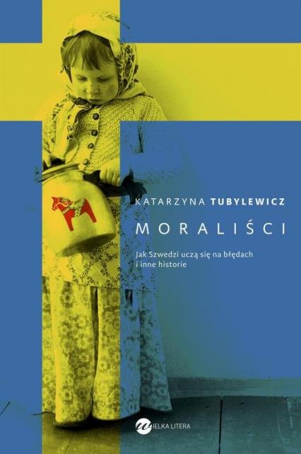Moraliści Jak Szwedzi uczą się na błędach i inne historie - Katarzyna Tubylewicz | okładka