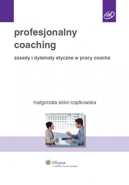 Profesjonalny coaching Zasady i dylematy etyczne w pracy coacha - Małgorzata Sidor-Rządkowska   okładka