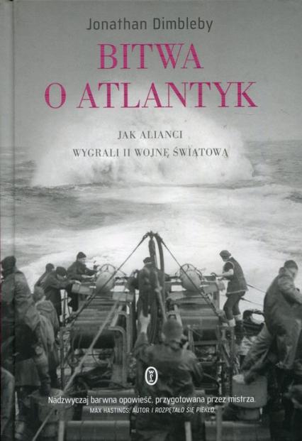 Bitwa o Atlantyk. Jak alianci wygrali II wojnę światową - Jonathan Dimbleby | okładka