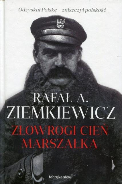 Złowrogi cień Marszałka - Ziemkiewicz Rafał A. | okładka