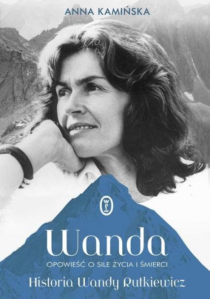 Wanda. Opowieść o sile życia i śmierci. Historia Wandy Rutkiewicz - Anna Kamińska | okładka