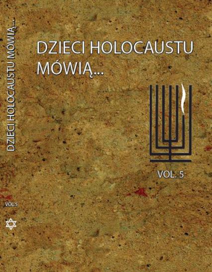 Dzieci Holocaustu mówią Tom 5