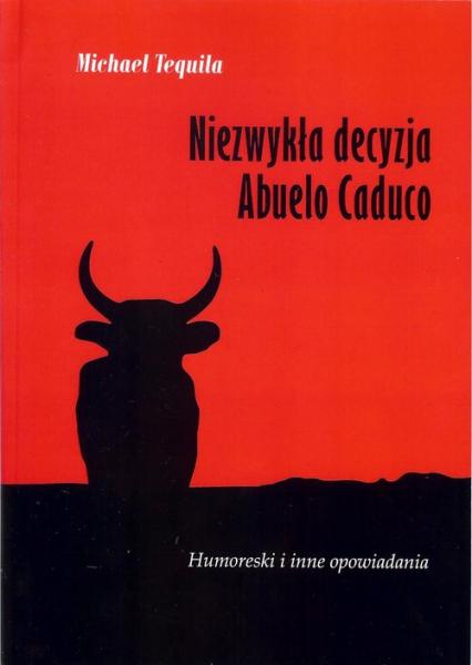 Niezwykła decyzja Abuelo Caduco - Michael Tequila | okładka