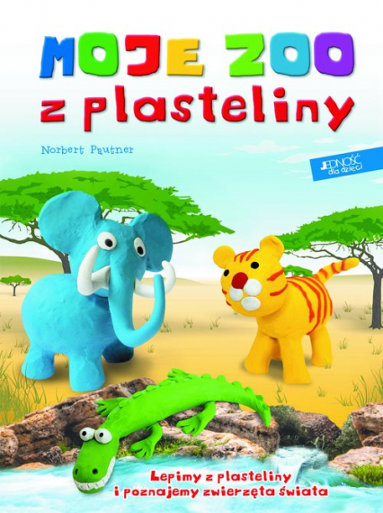 Moje zoo z plasteliny Lepimy z plasteliny i poznajemy zwierzęta świata - Norbert Pautner   okładka