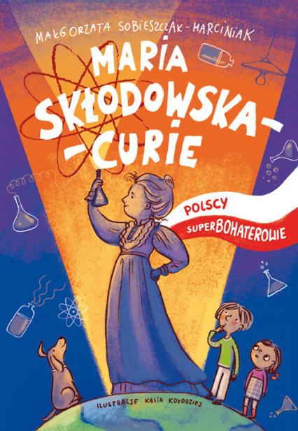 Maria Skłodowska-Curie Polscy superbohaterowie - Małgorzata Sobieszczak-Marciniak | okładka
