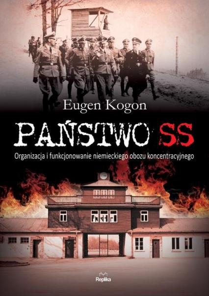 Państwo SS Organizacja i funkcjonowanie niemieckiego obozu koncentracyjnego -  | okładka