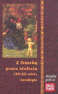 Z fraszką przez stulecia XV - XX wiek antologia - Józef Bułatowicz | okładka