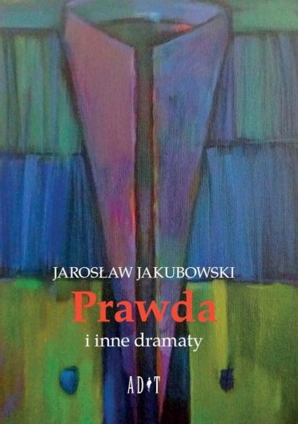 Prawda i inne dramaty - Jarosław Jakubowski | okładka