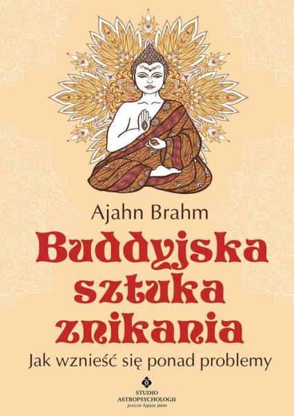 Buddyjska sztuka znikania Jak wznieść się ponad problemy - Ajahn Brahm | okładka