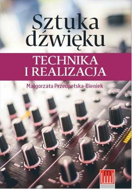 Sztuka dźwięku technika i realizacja - Malgorzata Przedpełska-Bieniek | okładka
