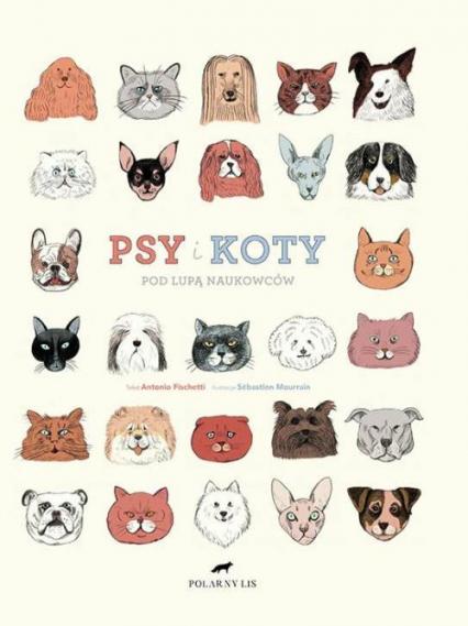 Psy i koty pod lupą naukowców - Antonio Fischetti | okładka