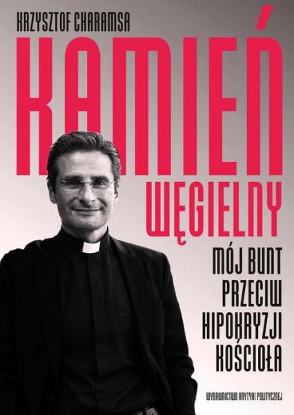 Kamień węgielny Mój bunt przeciw hipokryzji Kościoła - Krzysztof Charamsa | okładka