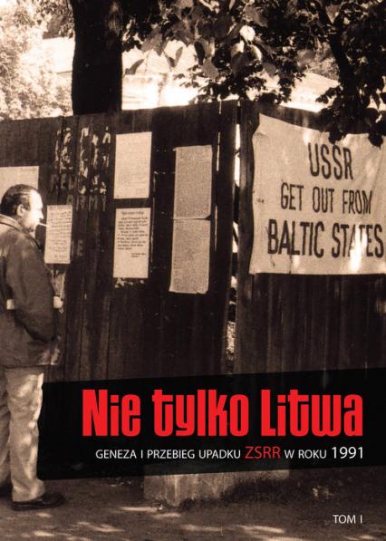 Nie tylko Litwa Geneza i przebieg upadku ZSRR w roku 1991 -  | okładka