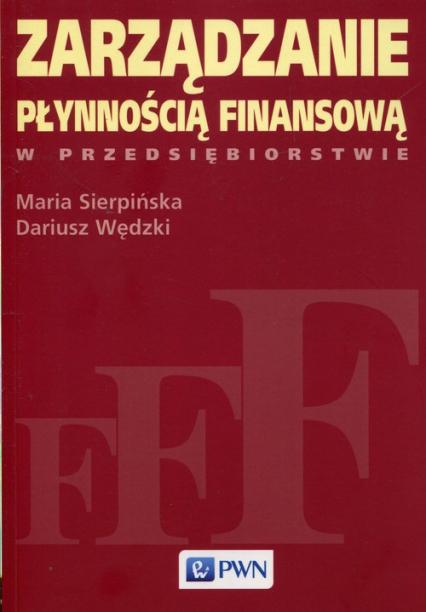Zarządzanie płynnością finansową w przedsiębiorstwie - Sierpińska Maria, Wędzki Dariusz | okładka