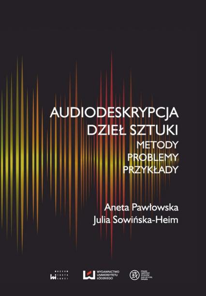 Audiodeskrypcja dzieł sztuki Metody, problemy, przykłady - Pawłowska Aneta, Sowińska-Heim Julia | okładka