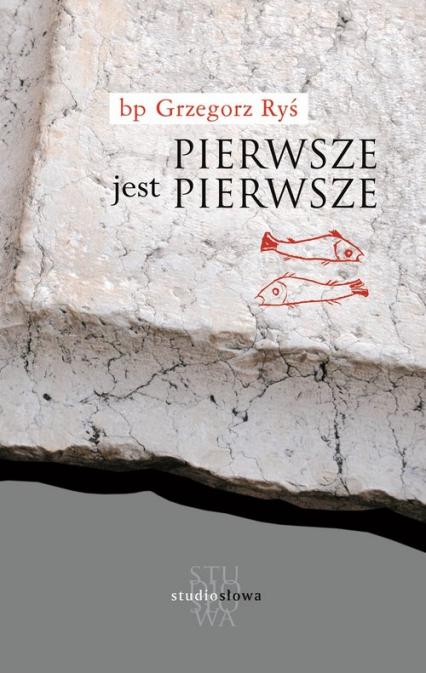 Pierwsze jest pierwsze - Grzegorz Ryś | okładka