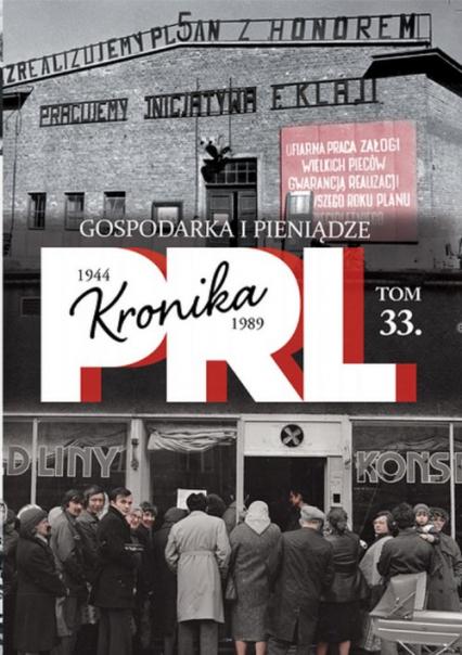 Kronika PRL 1944-1989 Tom 33 Gospodarka i pieniądze - zbiorowa praca | okładka
