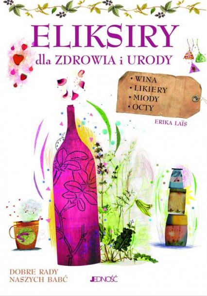 Eliksiry dla zdrowia i urody Wina likiery miody octy - Erica Lais   okładka