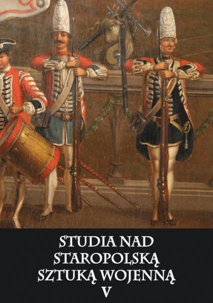 Studia nad staropolską sztuką wojenną Tom 5 - zbiorowa Praca | okładka