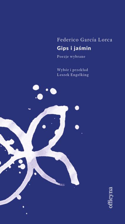 Gips i jaśmin Poezje wybrane - Garcia Lorca Federico | okładka