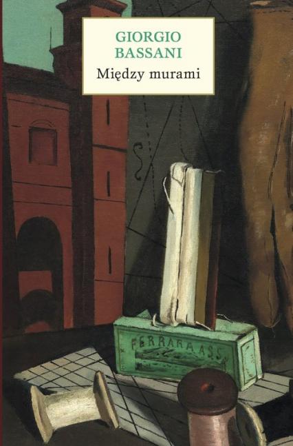 Między murami Pięć historii ferraryjskich - Giorgio Bassani   okładka