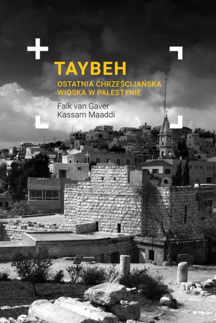 Taybeh Ostatnia chrześcijańska wioska w Palestynie - Gaver Falk,  Maaddi Kassam | okładka