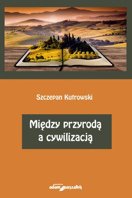 Między przyrodą a cywilizacją - Szczepan Kutrowski | okładka