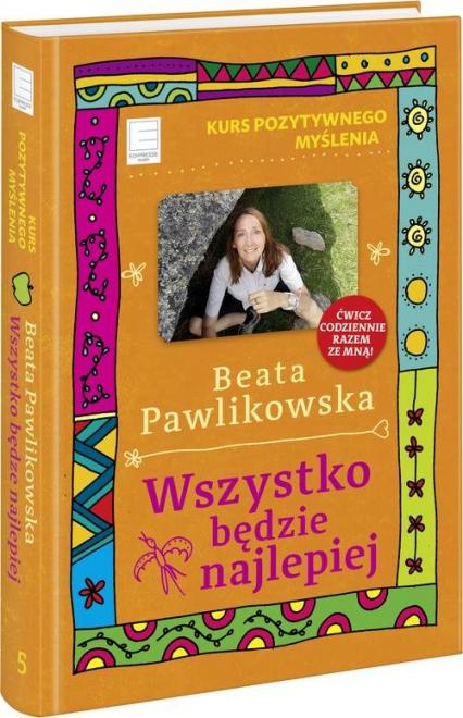 Kurs pozytywnego myślenia Wszystko będzie najlepiej - Beata Pawlikowska | okładka