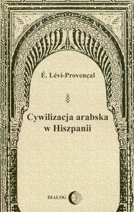 Cywilizacja arabska w Hiszpanii - E. Levi-Provencal | okładka