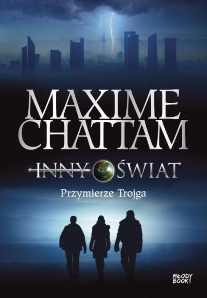 Inny świat 1 Przymierze trojga - Maxime Chattam | okładka