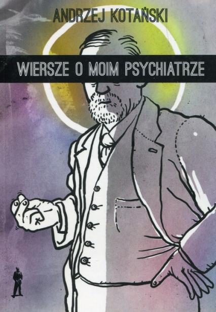 Wiersze o moim psychiatrze - Andrzej Kotański | okładka