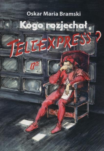 Kogo rozjechał Teleexpress? - Bramski Oskar Maria   okładka